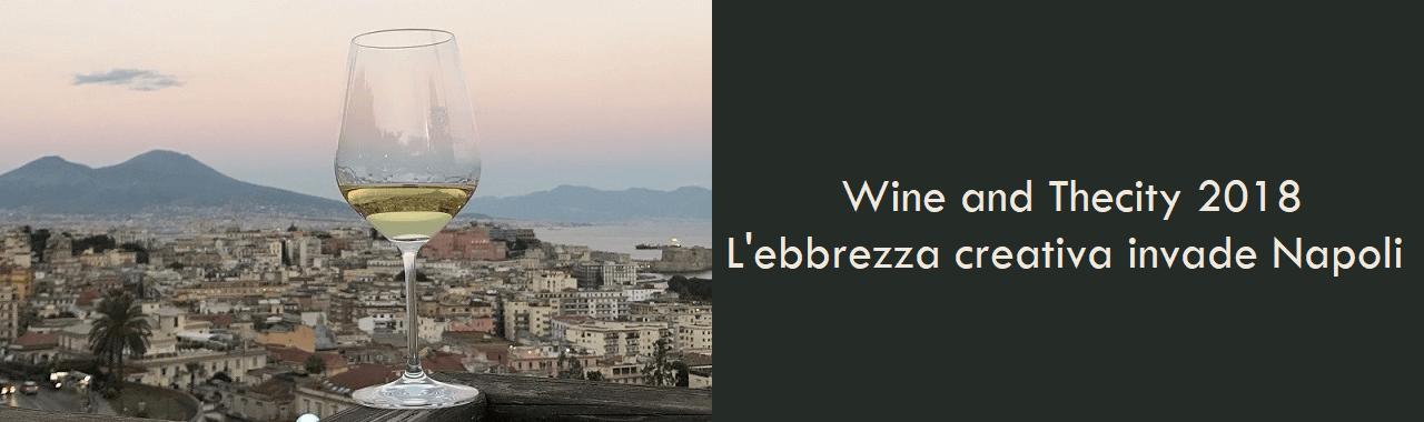 Wine and Thecity 2018: l'ebbrezza creativa invade Napoli