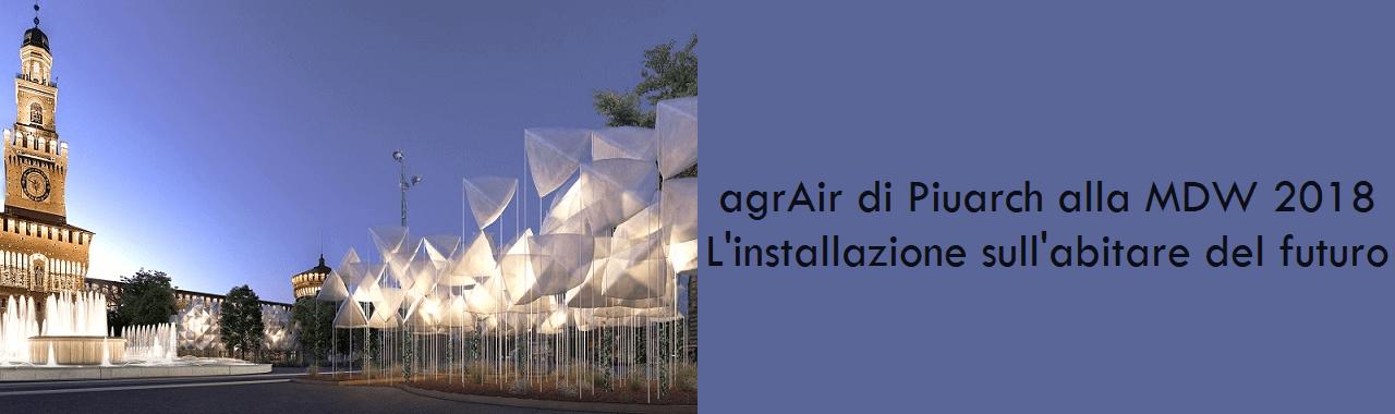 agrAir di Piuarch alla Milano Design Week 2018: l'installazione sull'abitare del futuro