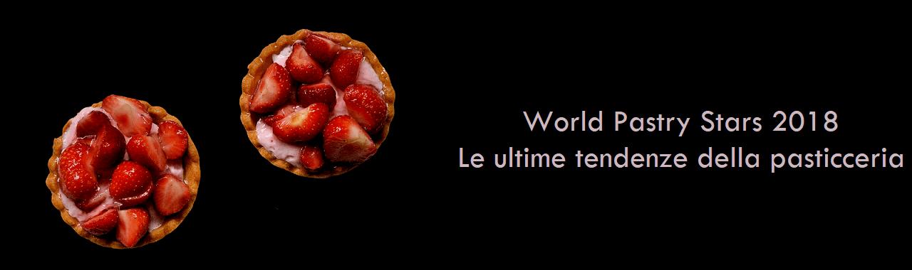 World Pastry Stars 2018: le ultime tendenze della pasticceria