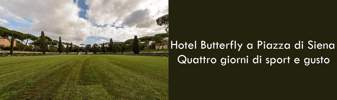 Hotel Butterfly a Piazza di Siena: quattro giorni di sport e gusto