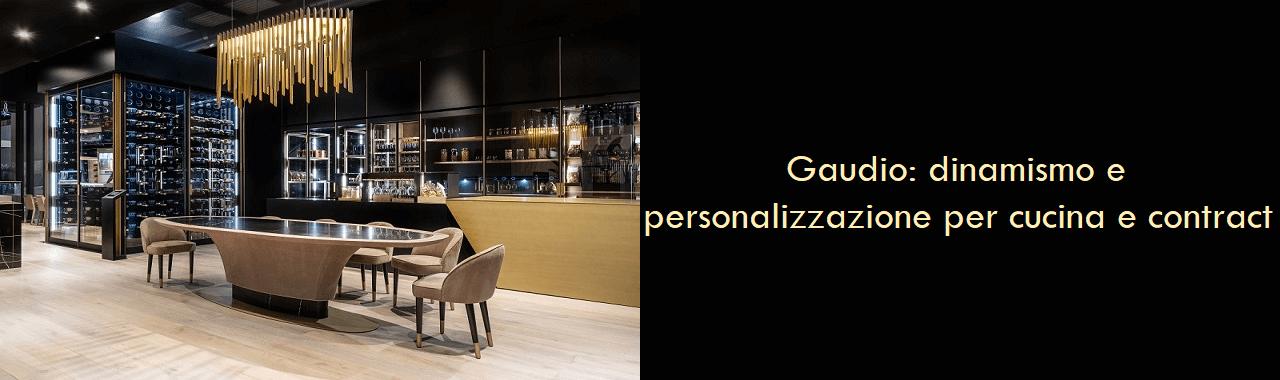 Gaudio: dinamismo e personalizzazione per la cucina e il contract