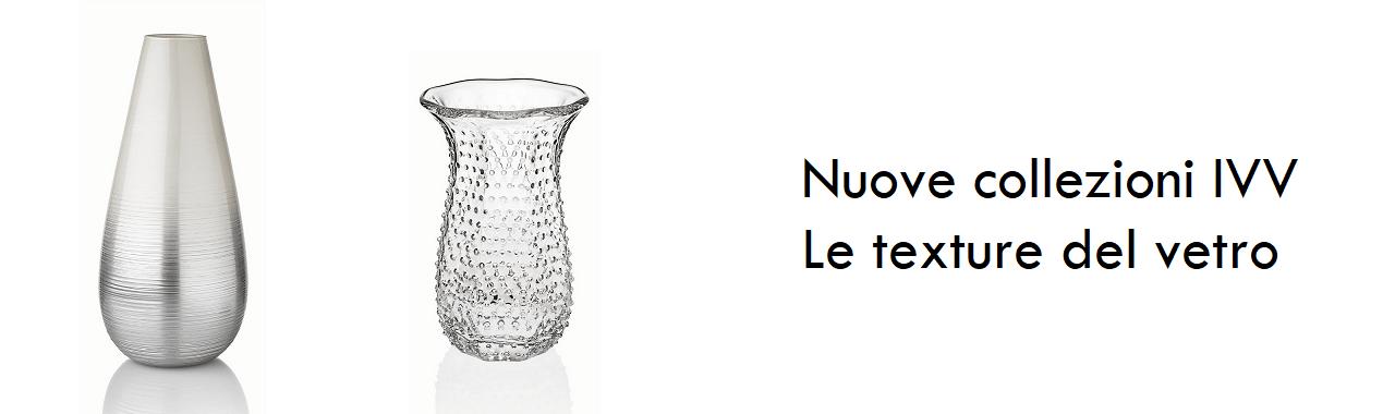 Nuove collezioni IVV: le texture del vetro