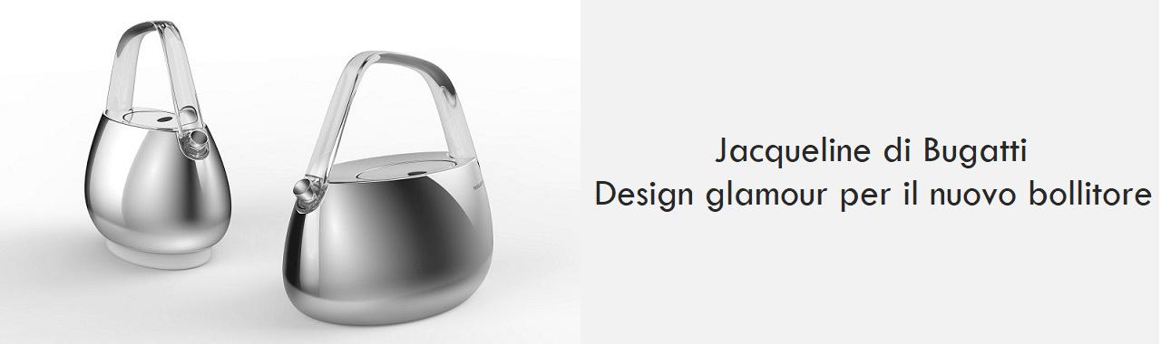 Jacqueline di Bugatti: design glamour per il nuovo bollitore