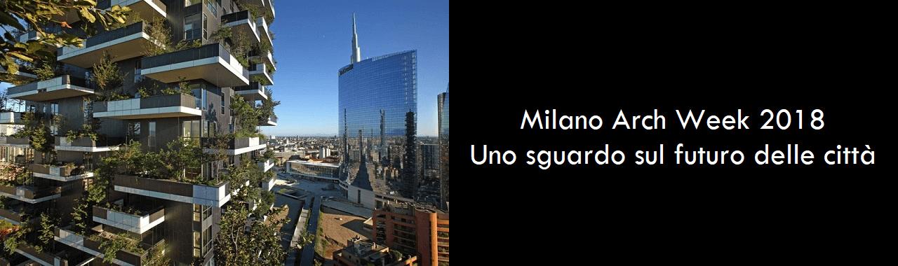 Milano Arch Week 2018: uno sguardo sul futuro delle città