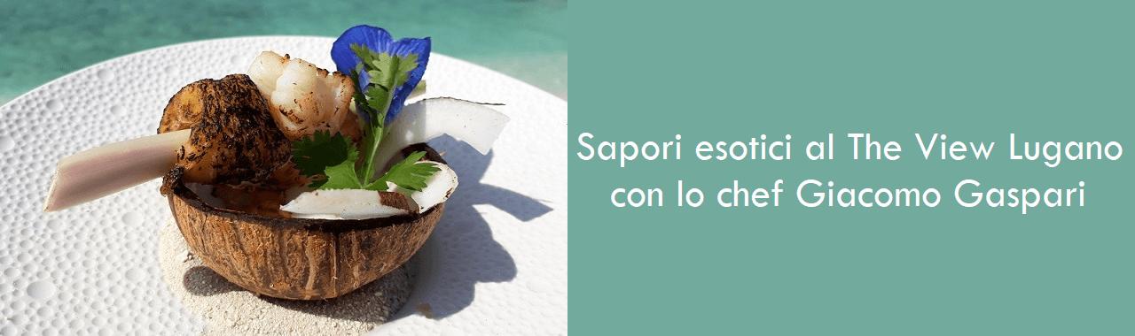 Sapori esotici al The View Lugano con lo chef Giacomo Gaspari