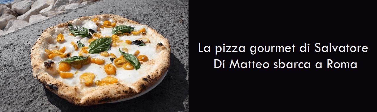 La pizza gourmet di Salvatore Di Matteo sbarca a Roma