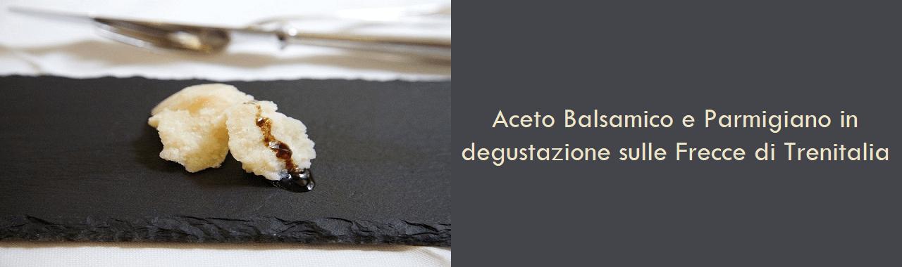Aceto Balsamico e Parmigiano in degustazione sulle Frecce di Trenitalia