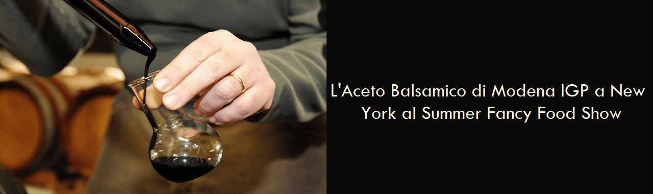L'Aceto Balsamico di Modena IGP a New York al Summer Fancy Food Show