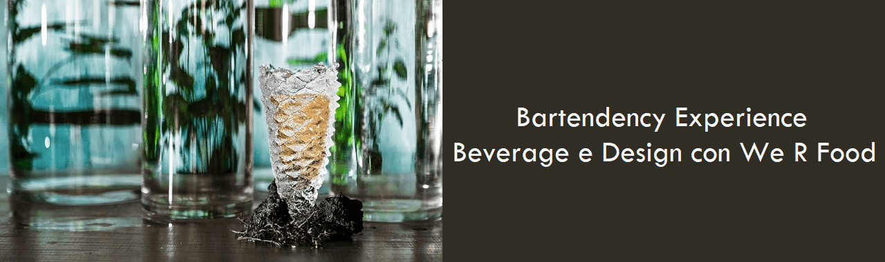 Bartendency Experience: Beverage e Design con We R Food