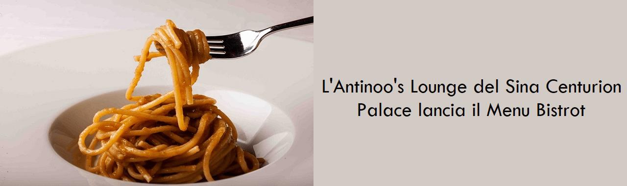 L'Antinoo's Lounge del Sina Centurion Palace lancia il Menu Bistrot