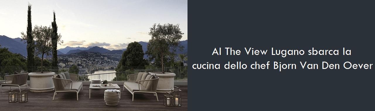 Al The View Lugano sbarca la cucina dello chef Bjorn Van Den Oever