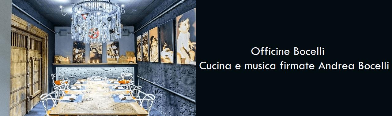 Officine Bocelli: cucina e musica firmate Andrea Bocelli