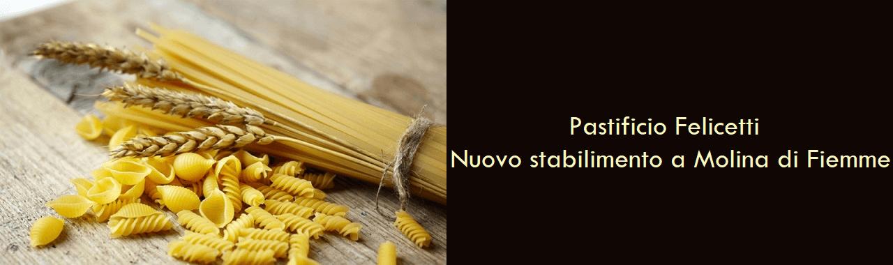 Pastificio Felicetti: nuovo stabilimento a Molina di Fiemme