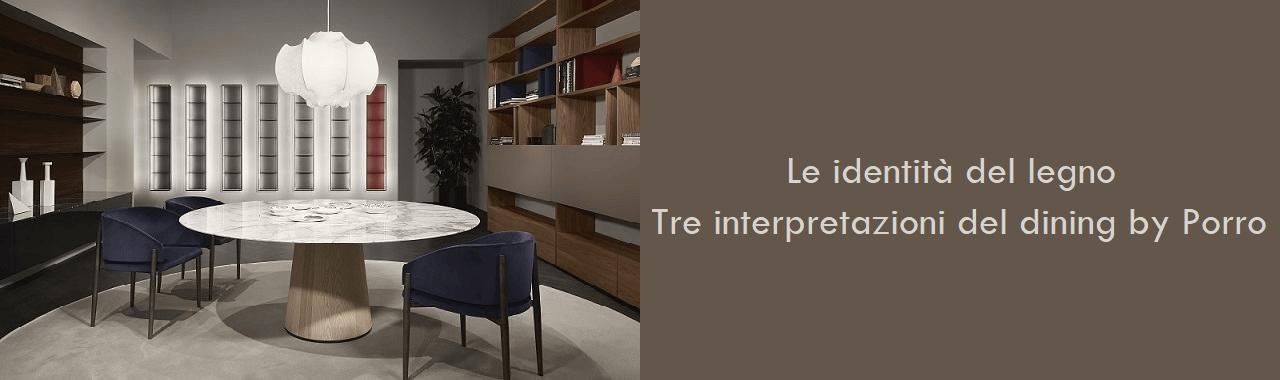 Le identità del legno: tre interpretazioni del dining by Porro