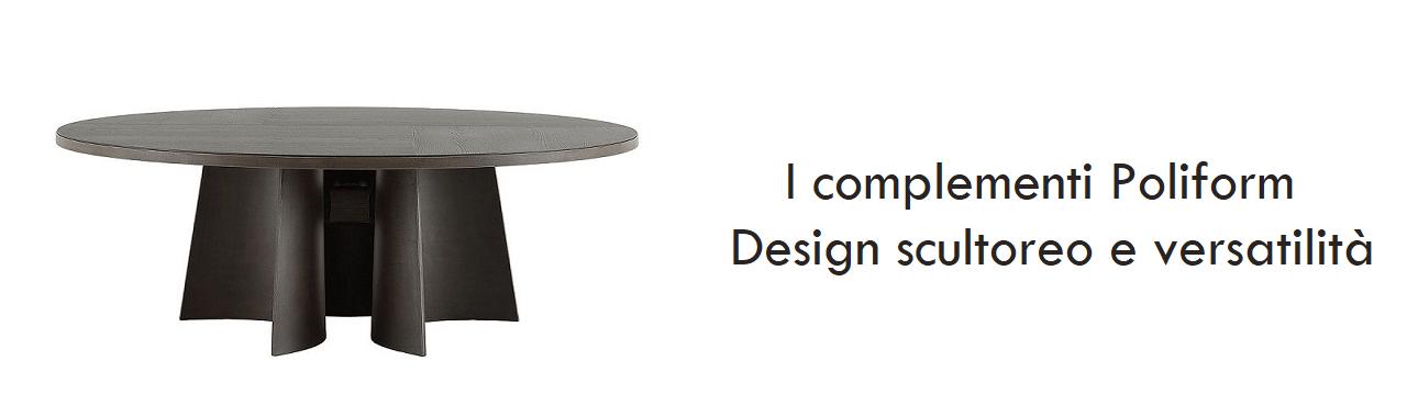 I complementi Poliform: design scultoreo e versatilità