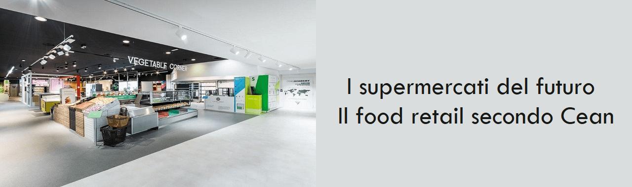 I supermercati del futuro: il food retail secondo Cean