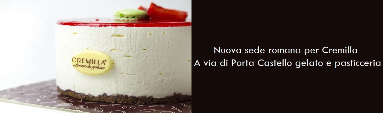 Nuova sede romana per Cremilla: a via di Porta Castello gelato e pasticceria