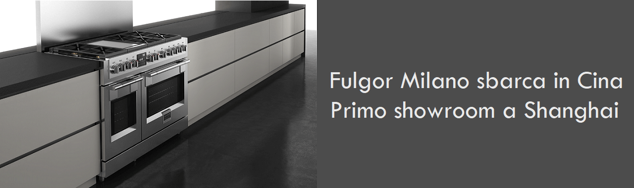 Fulgor Milano sbarca in Cina: primo showroom a Shanghai