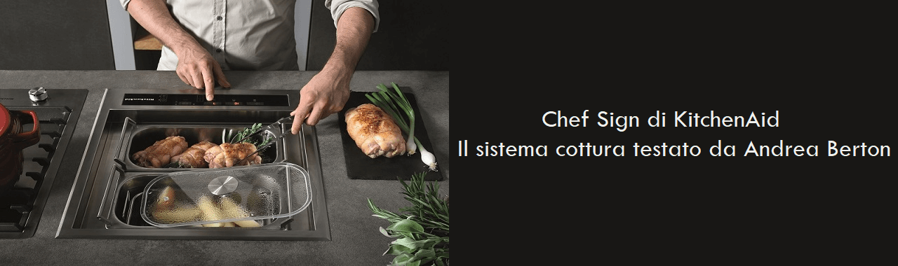 Chef Sign di KitchenAid: il sistema cottura testato da Andrea Berton