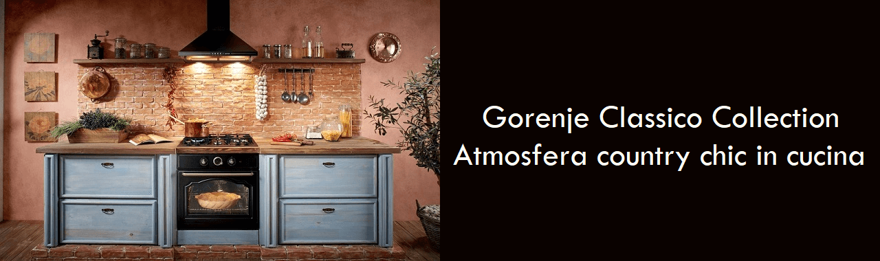 Gorenje Classico Collection: atmosfera country chic in cucina