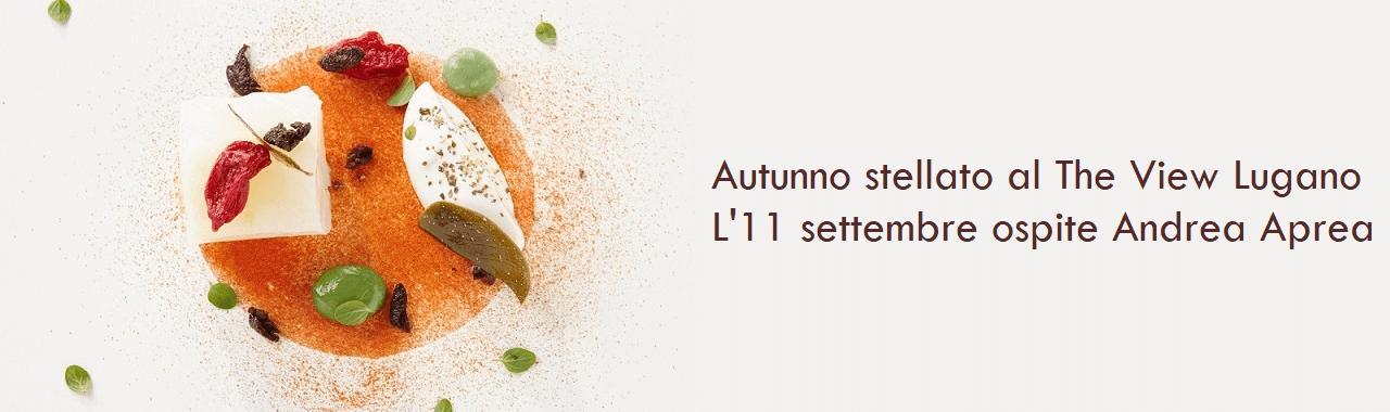 Autunno stellato al The View Lugano: l'11 settembre ospite Andrea Aprea