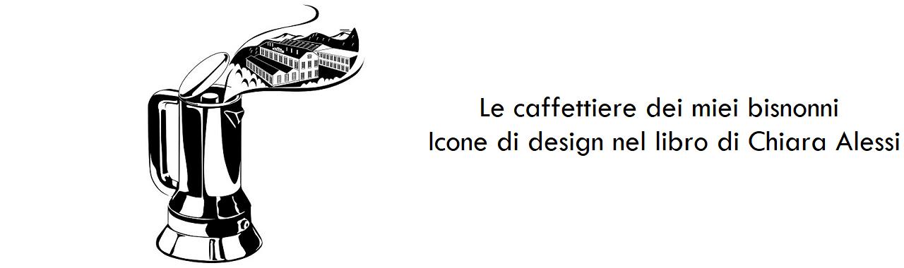 Le caffettiere dei miei bisnonni: icone di design nel libro di Chiara Alessi