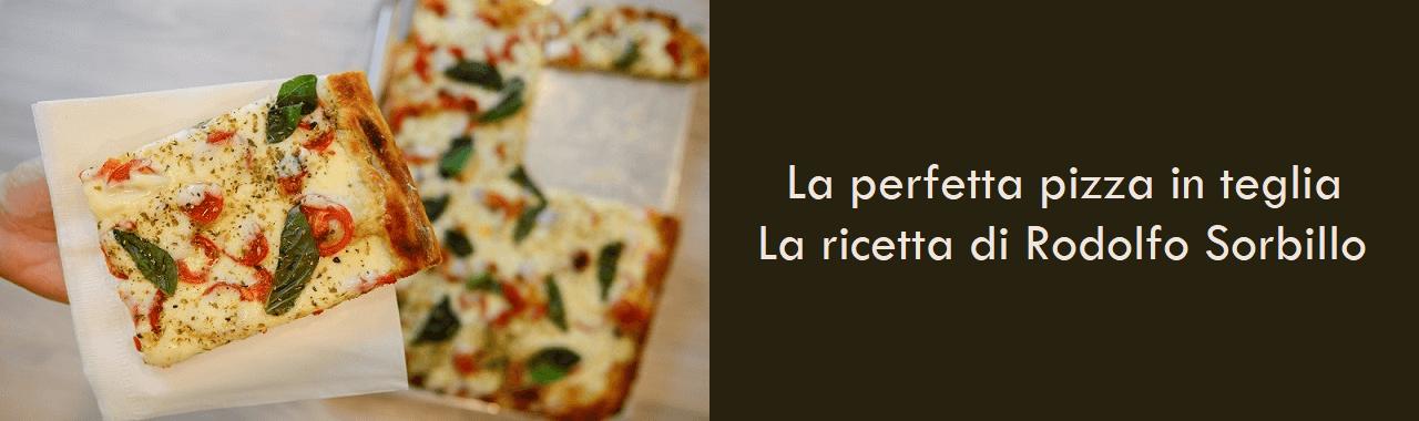 La perfetta pizza in teglia: la ricetta di Rodolfo Sorbillo
