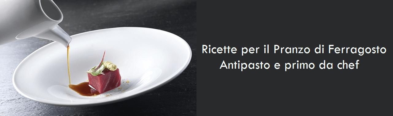 Ricette per il Pranzo di Ferragosto: antipasto e primo da chef