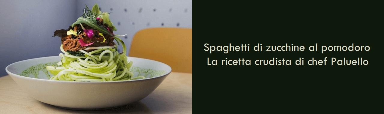 Spaghetti di zucchine al pomodoro: la ricetta crudista di chef Paluello