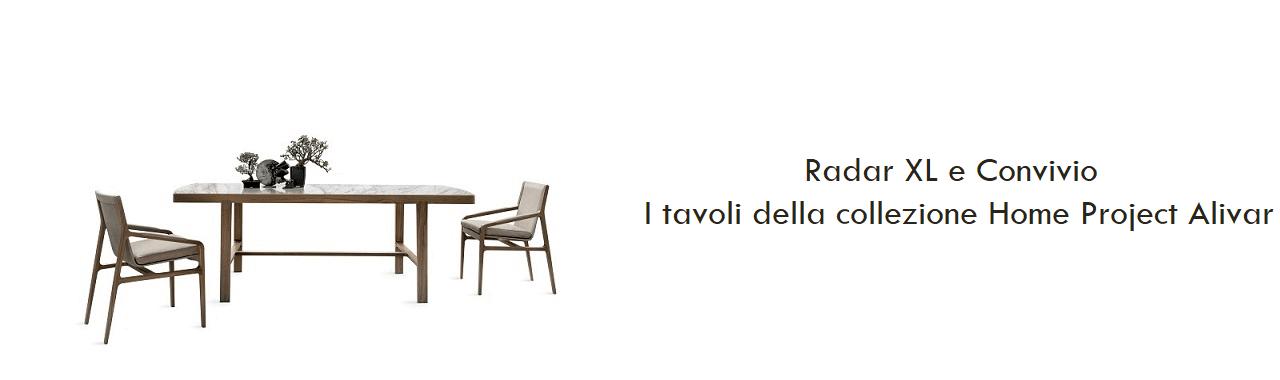 Radar XL e Convivio: i tavoli della collezione Home Project Alivar