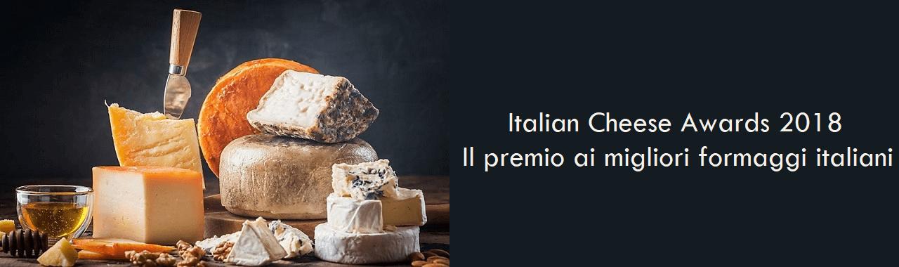 Italian Cheese Awards 2018: il premio dedicato ai migliori formaggi italiani