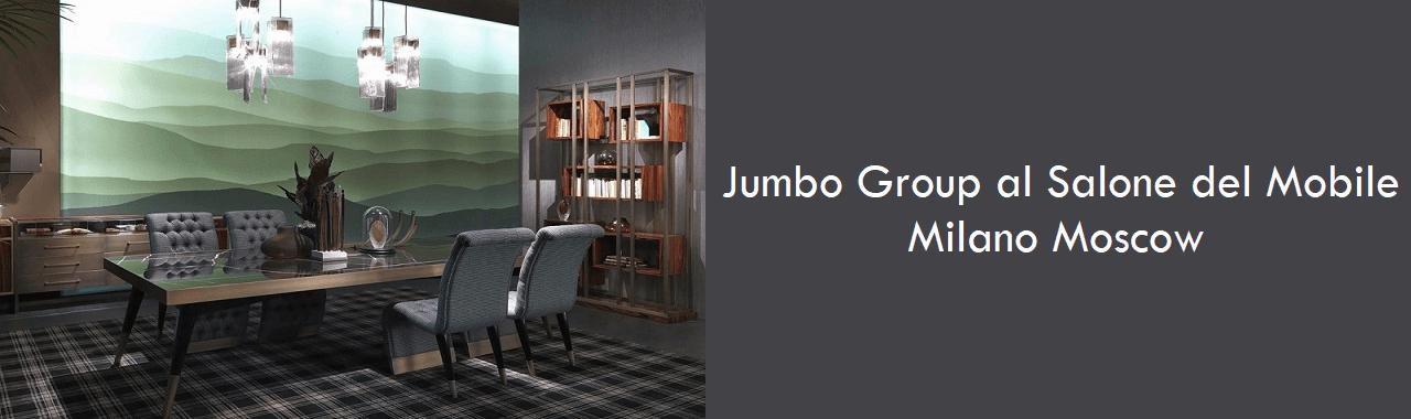 Jumbo Group al Salone del Mobile Milano Moscow