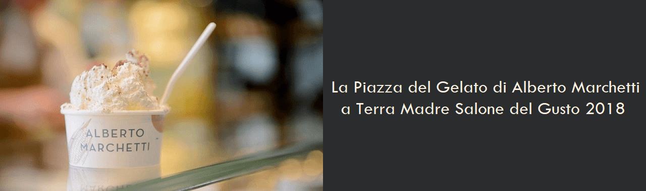 La Piazza del Gelato di Alberto Marchetti a Terra Madre Salone del Gusto 2018