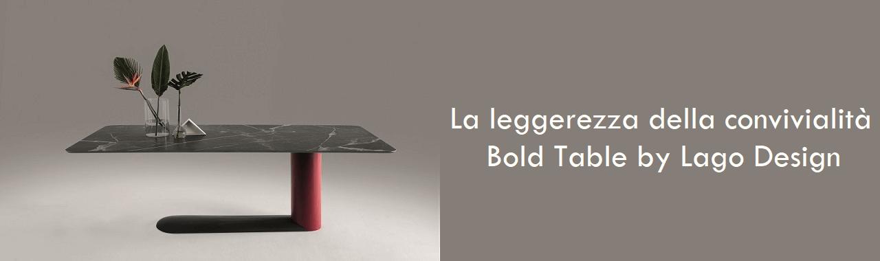 La leggerezza della convivialità: Bold Table by Lago Design