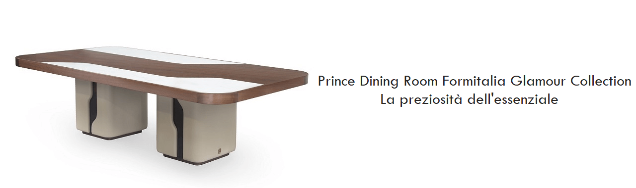 Prince Dining Room Formitalia Glamour Collection: la preziosità dell'essenziale