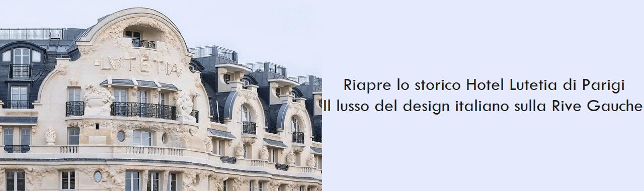Riapre lo storico Hotel Lutetia di Parigi: il lusso del design italiano sulla Rive Gauche