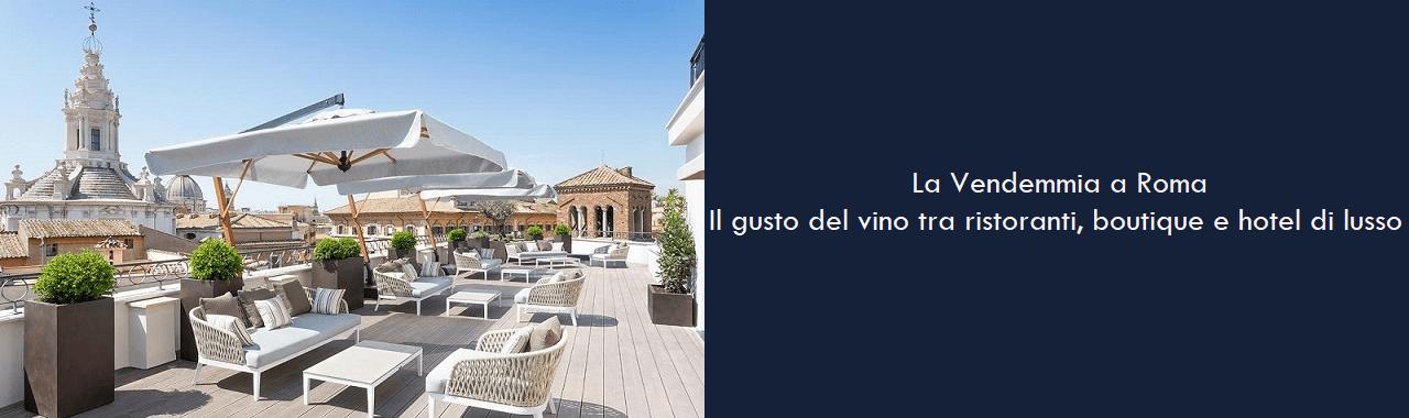 La Vendemmia di Roma: il gusto del vino tra ristoranti, boutique e hotel di lusso