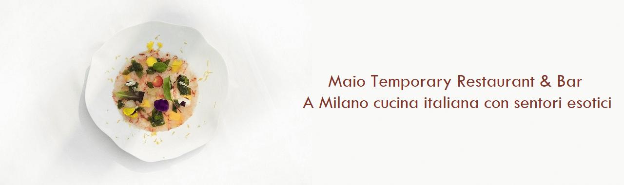 Maio Temporary Restaurant & Bar: a Milano cucina italiana con sentori orientali
