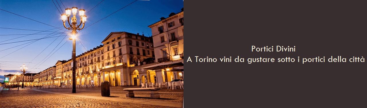 Portici Divini: a Torino vini da gustare sotto i portici della città