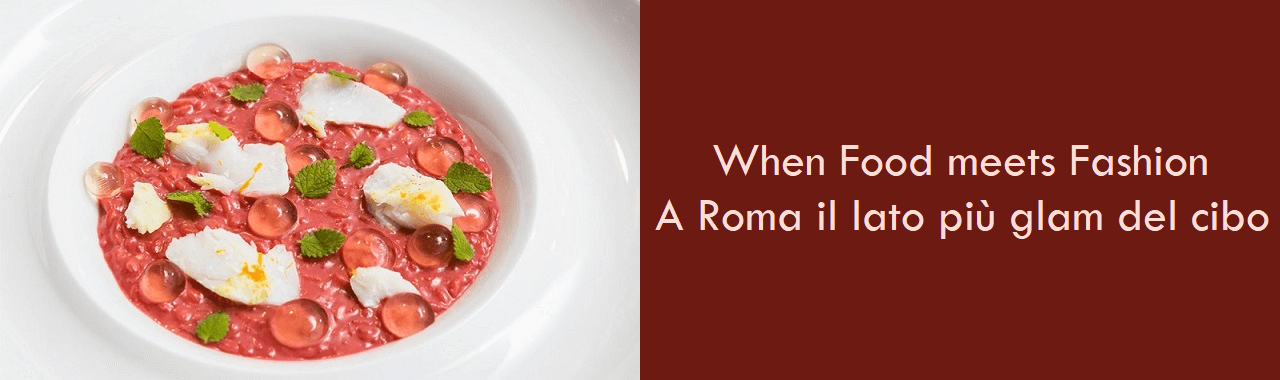 When Food meets Fashion: a Roma il lato più glam del cibo