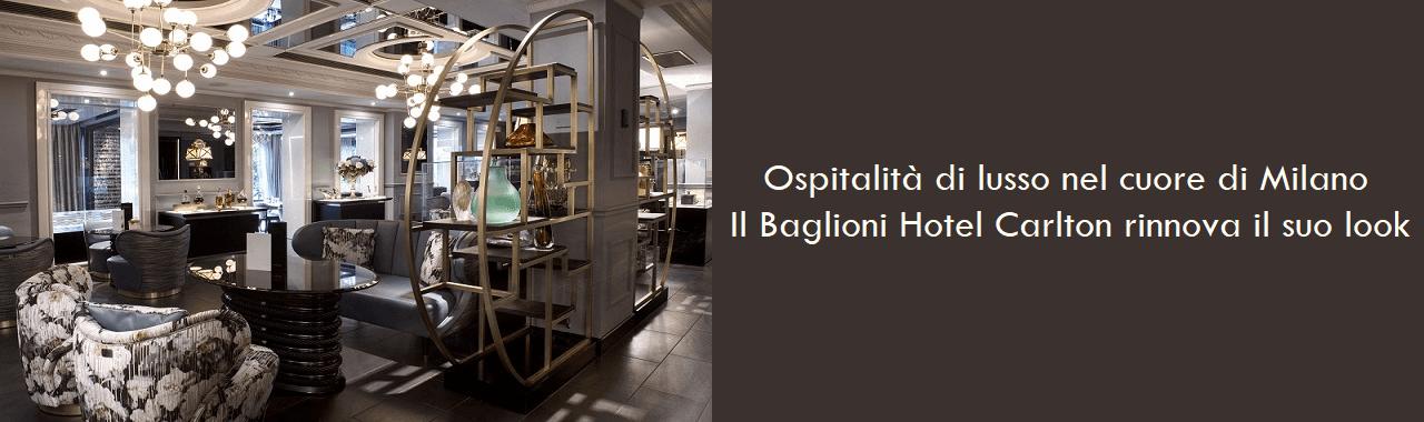 Ospitalità di lusso nel cuore di Milano: il Baglioni Hotel Carlton rinnova il suo look