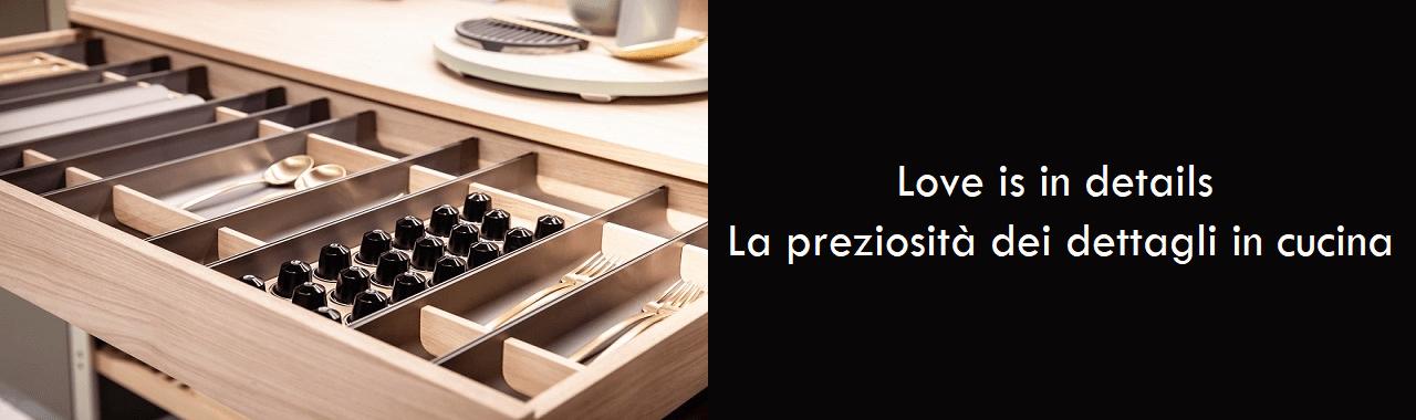 Love is in details: la preziosità dei dettagli in cucina