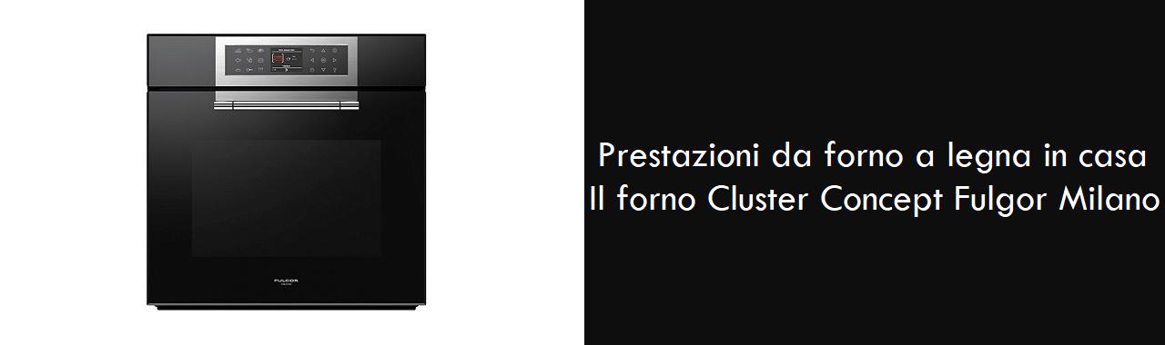 Prestazioni da forno a legna in casa: il forno Cluster Concept Fulgor Milano