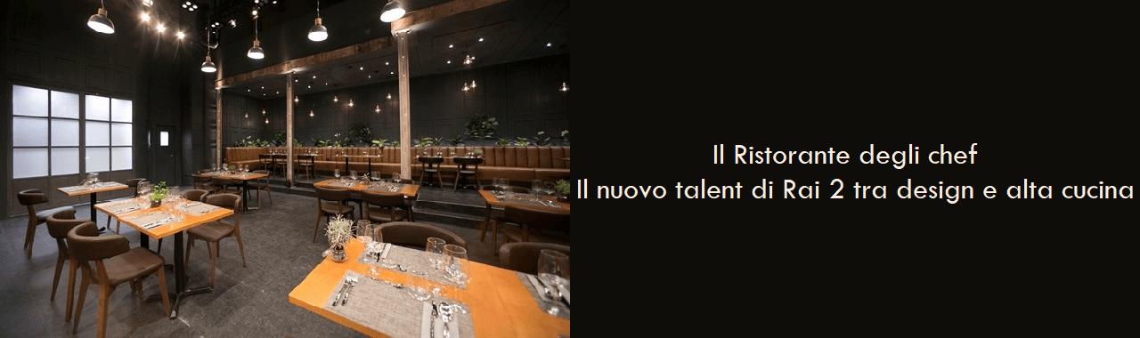 Il Ristorante degli chef: il nuovo talent di Rai 2 tra design e alta cucina