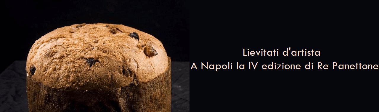 Lievitati d'artista: a Napoli la quarta edizione di Re Panettone