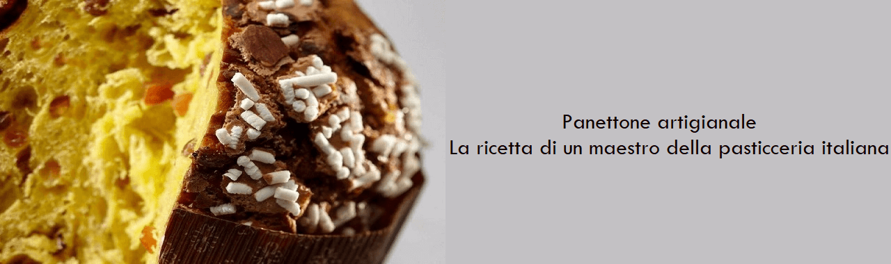 Panettone artigianale: la ricetta di un maestro della pasticceria italiana