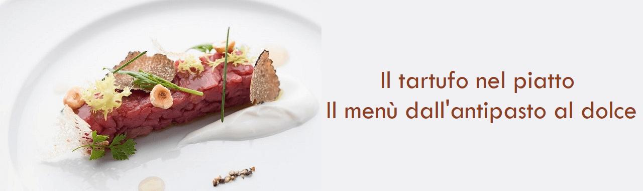 Il tartufo nel piatto: il menù dall'antipasto al dolce