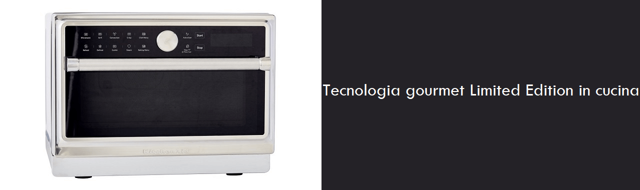 Tecnologia gourmet Limited Edition in cucina