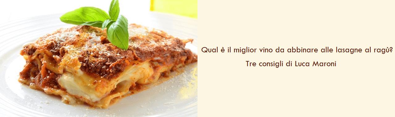 Qual è il miglior vino da abbinare alle lasagne al ragù? Tre consigli di Luca Maroni
