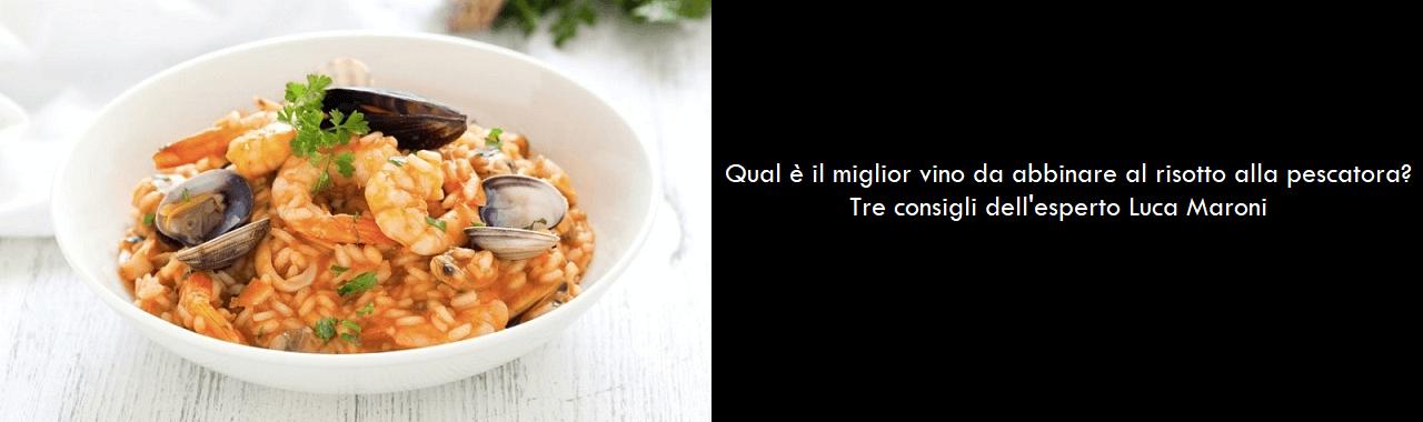 Qual è il miglior vino da abbinare al risotto alla pescatora? Tre consigli di Luca Maroni
